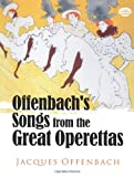 Offenbach's Songs from the Great Operettas: Complete Music for Thirty-Eight Songs from Fourteen Operettas
