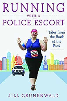 Running with a Police Escort: Tales from the Back of the Pack by [Grunenwald, Jill]