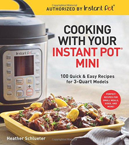 Cooking with Your Instant Pot® Mini: 100 Quick & Easy Recipes for 3-Quart Models (Cheese Sauce With Water Instead Of Milk)