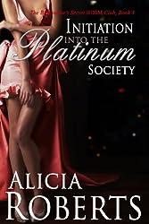 Initiation Into The Platinum Society: The Billionaire's Secret BDSM Club