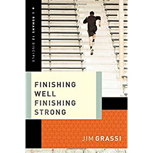 Finishing Well, Finishing Strong (A Romans 12 Disciple)