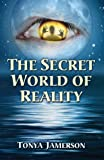 The Secret World of Reality, Tonya Jamerson, 0741481545