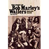 "Wailing Blues - The Story of Bob Marley's Wailers: The Story of Bob Marley's ""Wailers"""
