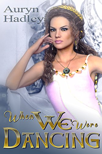 When We Were Dancing (The Wolf Of Oberhame Book 2) by Auryn Hadley