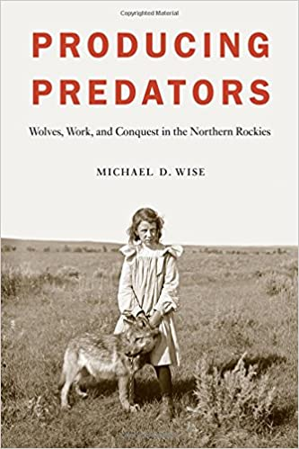 Book Producing Predators: Wolves, Work, and Conquest in the Northern Rockies