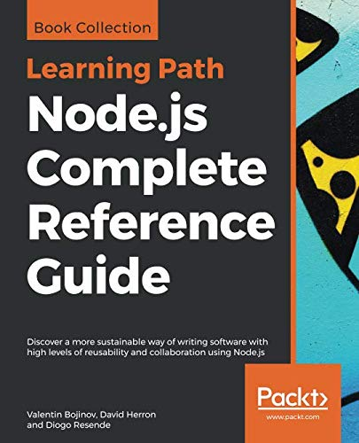 Node.js Complete Reference Guide: Discover a more sustainable way of writing software with high levels of reusability and collaboration using Node.js (Node Js Web Development By David Herron)