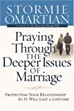 Praying Through the Deeper Issues of Marriage, Stormie Omartian, 0736920056