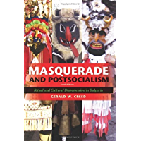 Masquerade and Postsocialism: Ritual and Cultural Dispossession in Bulgaria (New Anthropologies of Europe) book cover
