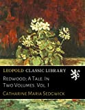 Redwood; A Tale. In Two Volumes. Vol. I