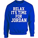 Relax Its Time For Jordan. Fun Gift Idea - Adult Sweatshirt L Royal
