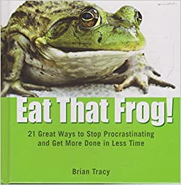 Book Eat That Frog! 21 Great Ways to Stop Procrastination and Get More Done in Less Time