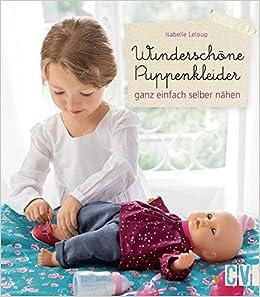 Wunderschöne Puppenkleider: Ganz Einfach Selber Nähen: Amazon.de: Isabelle  Leloup, Martina Hecht: Bücher