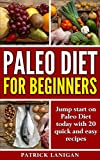 Paleo Diet for Beginners: Jump Start on Paleo Diet (Achieve Weight Loss, Get Healthy and Feel Great) with 20 Quick and Easy Recipes (Paleo Diet, Weight loss, easy recipes, Paleo recipes)