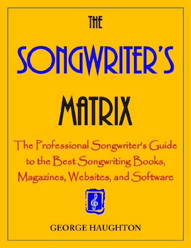 The Songwriter's Matrix: The Professional Songwriter's Guide to the Best Songwriting Books, Magazines, Websites, and Software