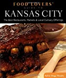 Food Lovers  Guide to® Kansas City: The Best Restaurants, Markets & Local Culinary Offerings (Food Lovers  Series)