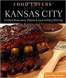 Food Lovers Guide To Kansas City The Best Restaurants