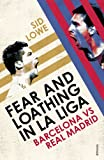 Fear and Loathing in La Liga: Barcelona vs Real Madrid
