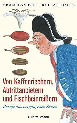 Von Kaffeeriechern, Abtrittanbietern und Fischbeinreißern: Berufe aus vergangenen Zeiten
