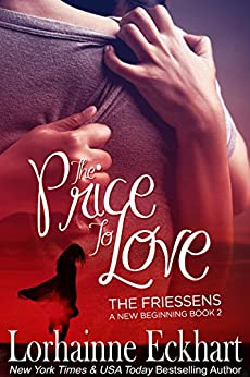 The Price to Love (The Friessens - A New Beginning Book 2) by [Eckhart, Lorhainne]