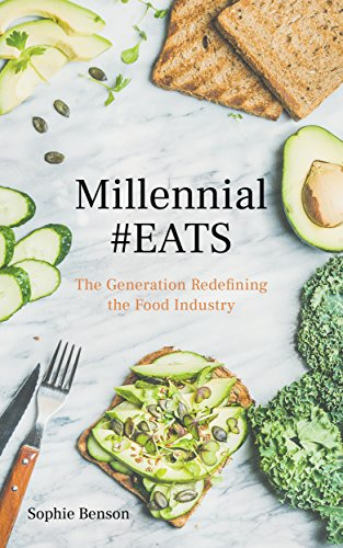 Millennial #EATS: The Generation Redefining the Food Industry by Sophie Benson