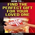How to Find the Perfect Gift for Your Loved One |  HTeBooks