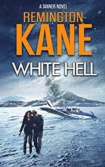 White Hell (A Tanner Novel Book 17) by [Kane, Remington]