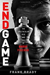 Endgame: Bobby Fischer's Remarkable Rise and Fall - From America's Brightest Prodigy to the Edge of Madness