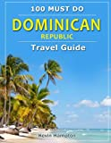 Dominican Republic - Travel Guide: 100 MUST DO!