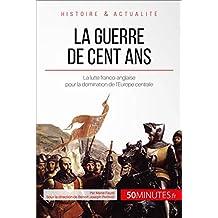La guerre de Cent Ans: La lutte franco-anglaise pour la domination de l'Europe centrale (Grandes Batailles t. 42) (French Edition)