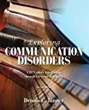 Exploring Communication Disorders : A 21st Century Introduction Through Literature and Media, Tanner, Dennis C., 125663218X