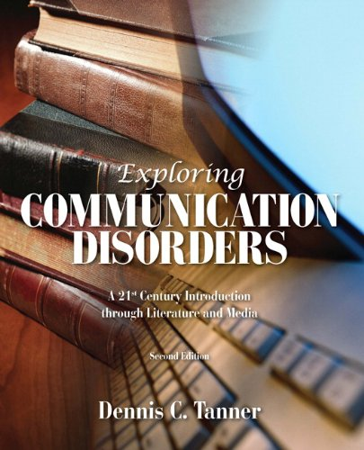 Exploring Communication Disorders: A 21st Century Introduction Through Literature and Media (2nd Edition) [Dennis C. Tanner] (Tapa Blanda)