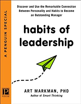 Habits of Leadership: Discover and Use the Remarkable Connection Between Personality and Habits to Bec ome an Outstanding Manager by [Markman PhD, Art]