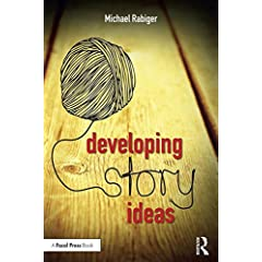 Developing Story Ideas: The Power and Purpose of Storytelling, 3rd Edition from Focal Press