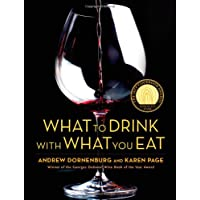 What to Drink With What You Eat: The Definitive Guide to Pairing Food With Wine, Beer, Sake, Spirits, Coffee, Tea-- Even Water-- Based on Expert Advice from Americas Best Sommeliers