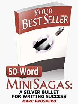 50-Word Mini Sagas: A Silver Bullet for Writing Success by [Prospero, Marc]