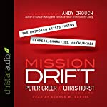 Mission Drift: The Unspoken Crisis Facing Leaders, Charities, and Churches | Peter Greer,Chris Horst,Anna Haggard