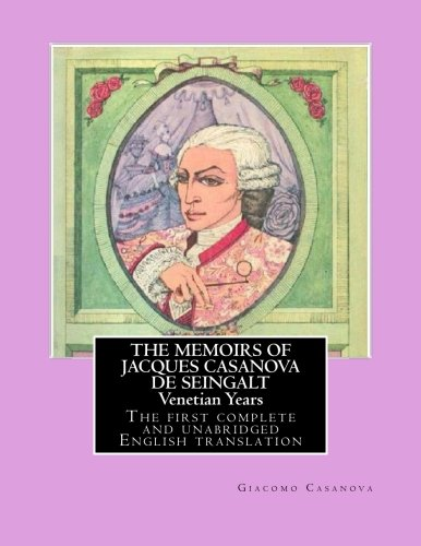THE MEMOIRS OF JACQUES CASANOVA DE SEINGALT — Venetian Years: The first complete and unabridged English translation â€