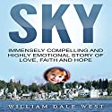 Sky: Immensely Compelling and Highly Emotional Story of Love, Faith and Hope Audiobook by William Dale West Narrated by Dickie Thomas