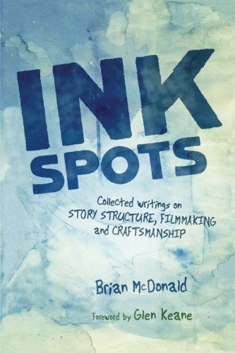 Ink Spots: Collected Writings on Story Structure, Filmmaking and Craftsmanship