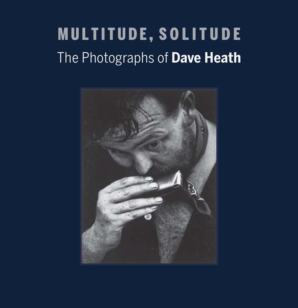Multitude, Solitude: The Photographs of Dave Heath