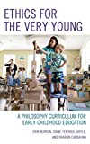 Ethics for the Very Young: A Philosophy Curriculum for Early Childhood Education (Big Ideas for Young Thinkers)