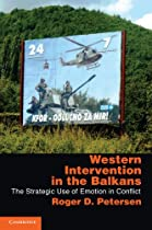 Western Intervention in the Balkans: The Strategic Use of Emotion in Conflict (Cambridge Studies in Comparative Politics)