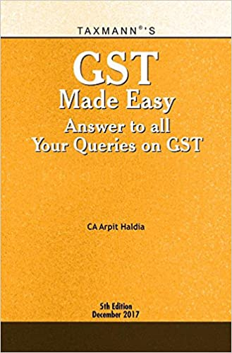 GST Made Easy : Answer to All Your Queries on GST (December 2017) Book