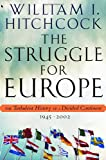 The Struggle for Europe, William I. Hitchcock, 0385497989