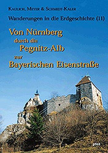 Wanderungen in die Erdgeschichte, Bd.11, Von Nürnberg durch die Pegnitz-Alb zur Bayerischen Eisenstraße