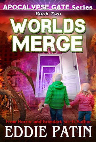 Worlds Merge (Apocalypse Gate Book 2): An EMP End of the World S-H-T-F Survival Series with Monsters, Cosmic Horror, and Interdimensional Portals (Apocalypse ... Horror - Surviving TEOTWAWKI)) by [Patin, Eddie]