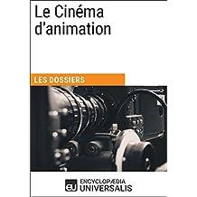 Le Cinéma d'animation: Les Dossiers d'Universalis (French Edition)