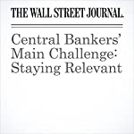 Central Bankers' Main Challenge: Staying Relevant | Greg Ip