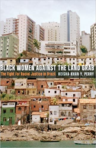 Book Black Women against the Land Grab: The Fight for Racial Justice in Brazil by Keisha-Khan Y. Perry (2013-10-16)