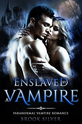 Enslaved By A Vampire: A Paranormal Vampire Romance (VAMPIRE LOVE TRIANGLE  Book 1)